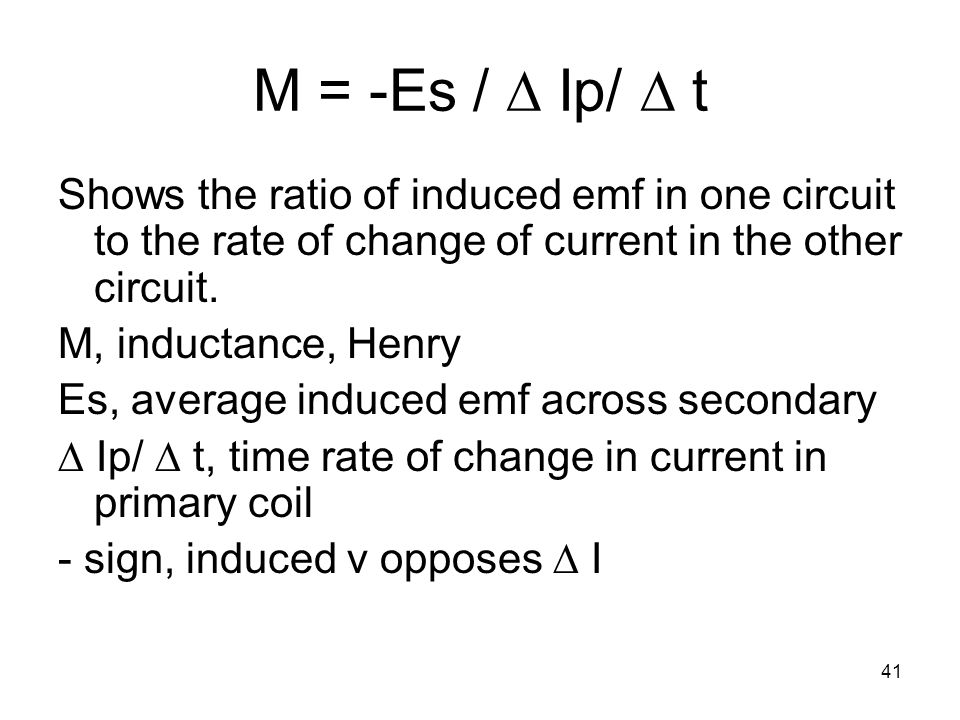 M = -Es / D Ip/ D t Shows the ratio of induced emf in one circuit to the rate of change of current in the other circuit.