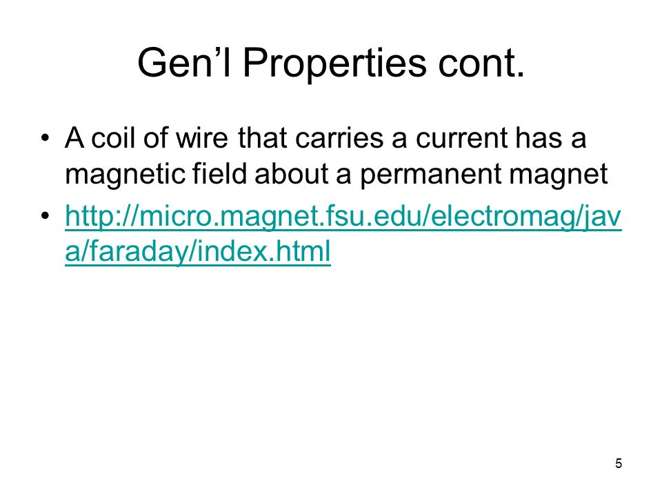 Gen'l Properties cont. A coil of wire that carries a current has a magnetic field about a permanent magnet.