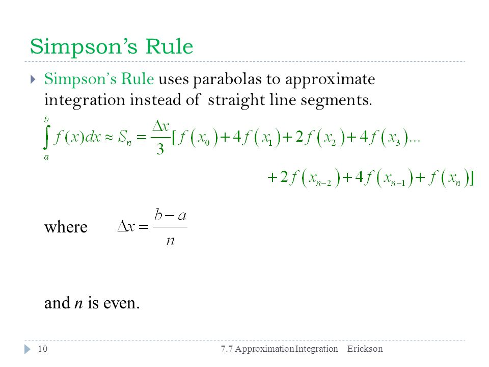 Simpson's Rule Simpson's Rule uses parabolas to approximate integration instead of straight line segments.