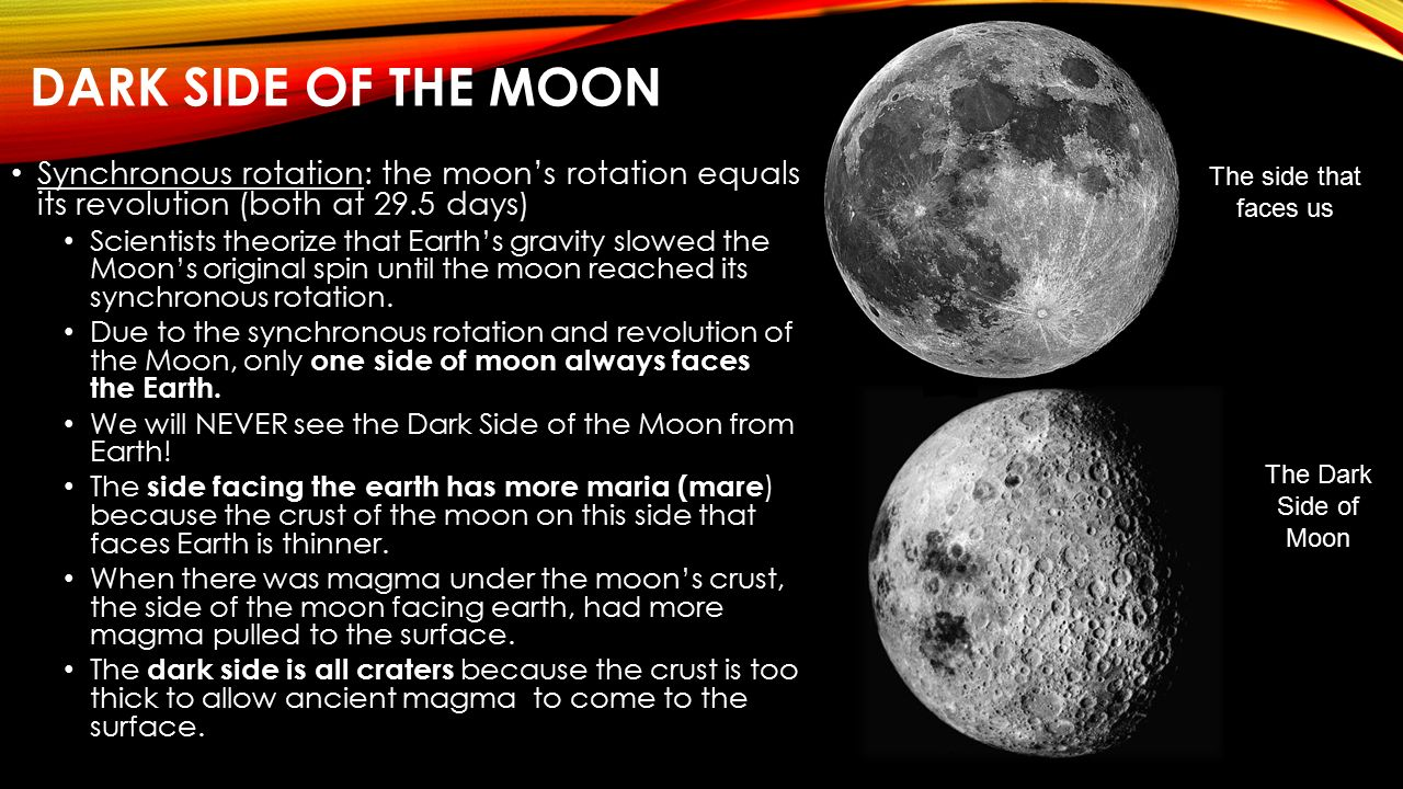 Dark Side of the Moon Synchronous rotation: the moon's rotation equals its revolution (both at 29.5 days)