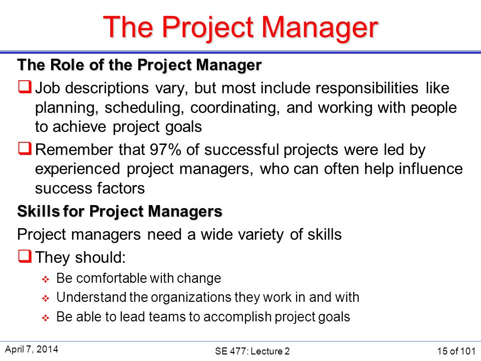 the role of project management in A project manager is a professional in the field of project management project  managers have  team, the manager must consider not only the technical skills  of each person, but also the critical roles and chemistry between workers.