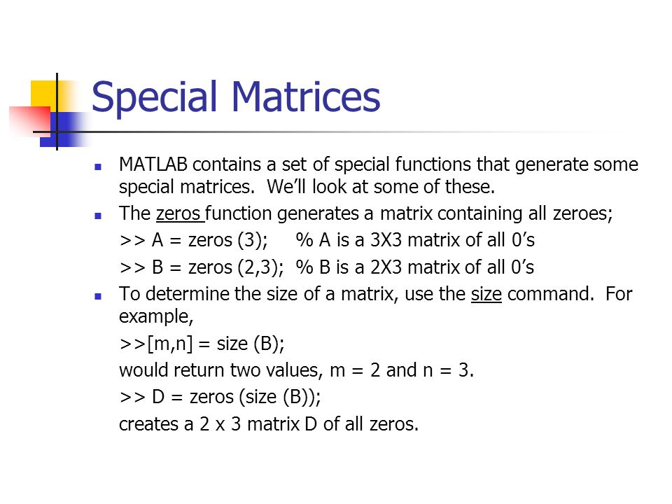 Special Matrices MATLAB contains a set of special functions that generate some special matrices. We'll look at some of these.