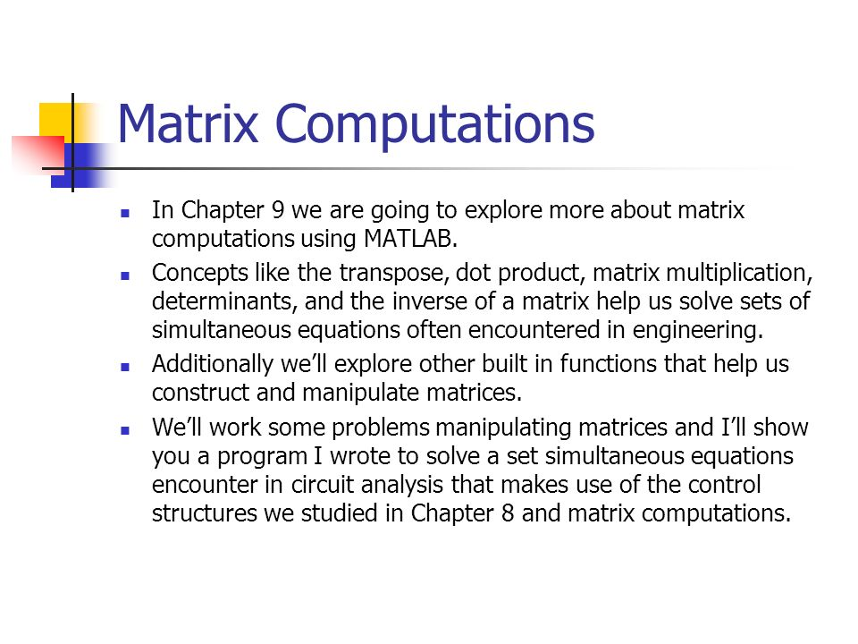 Matrix Computations In Chapter 9 we are going to explore more about matrix computations using MATLAB.