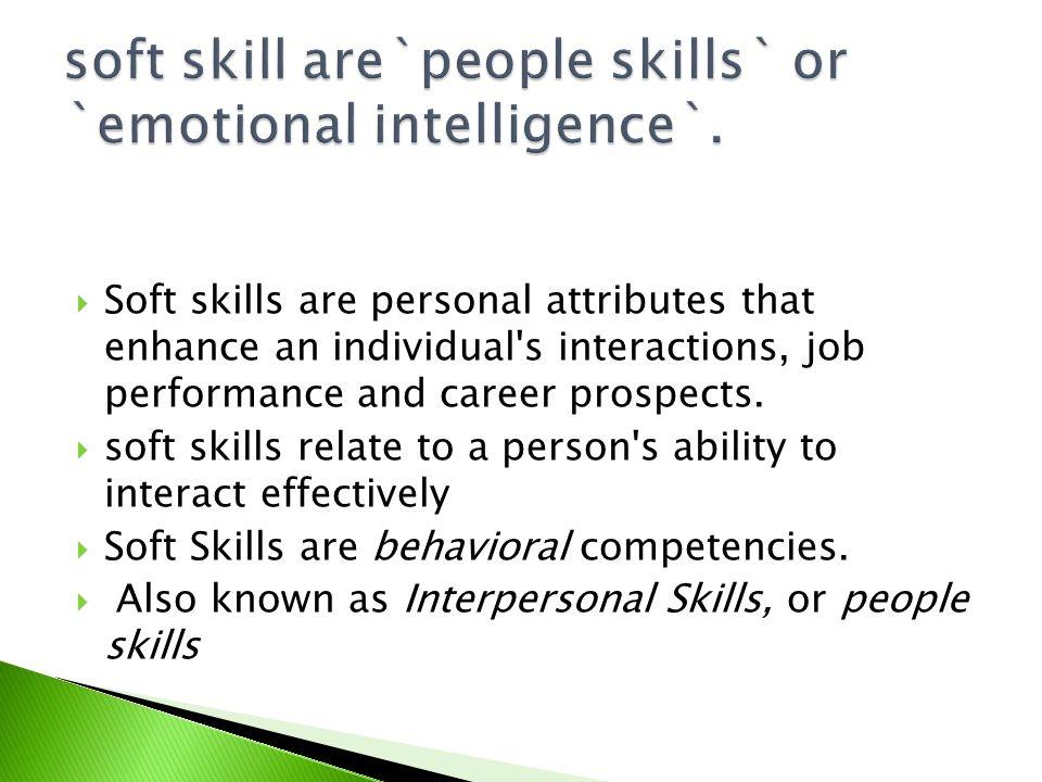 soft skill are`people skills` or `emotional intelligence`.