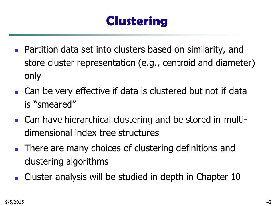 Clustering Partition data set into clusters based on similarity, and store cluster representation (e.g., centroid and diameter) only.