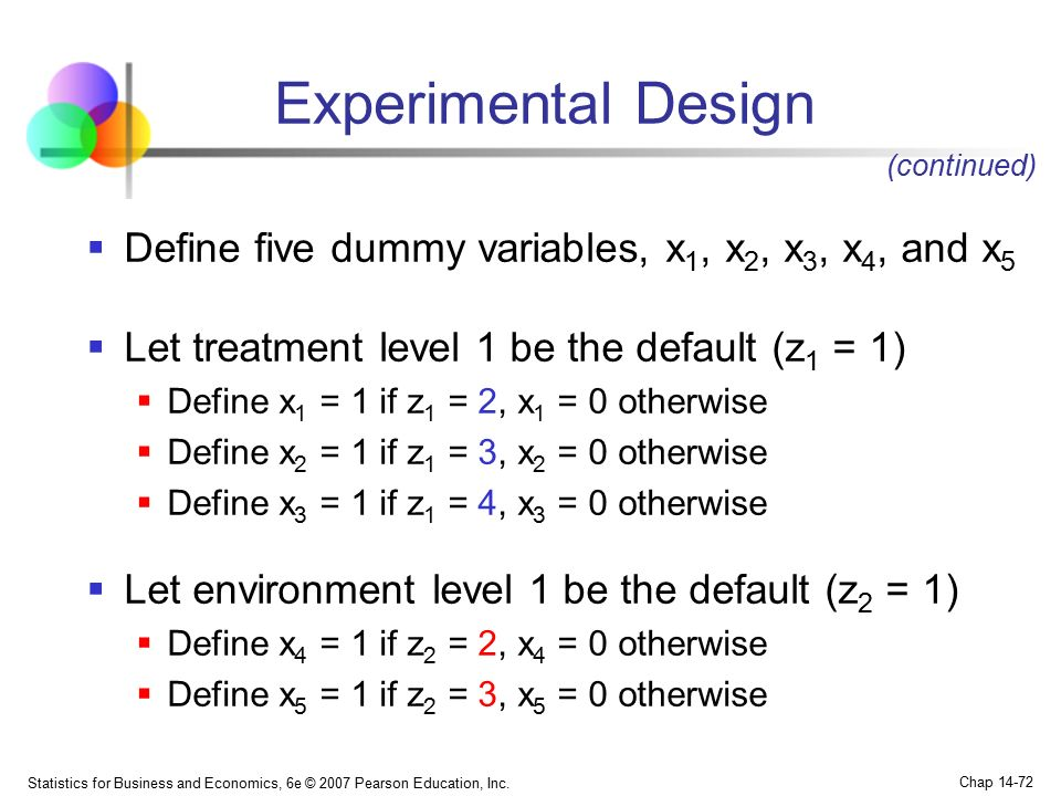 Experimental Design (continued) Define five dummy variables, x1, x2, x3, x4, and x5. Let treatment level 1 be the default (z1 = 1)