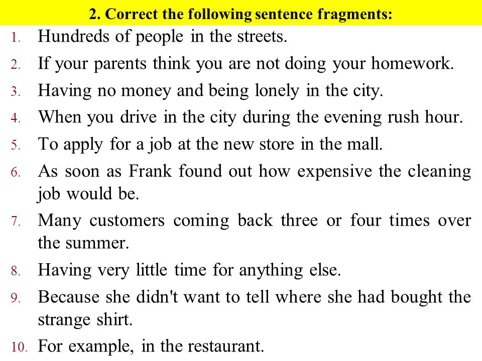 2. Correct the following sentence fragments:
