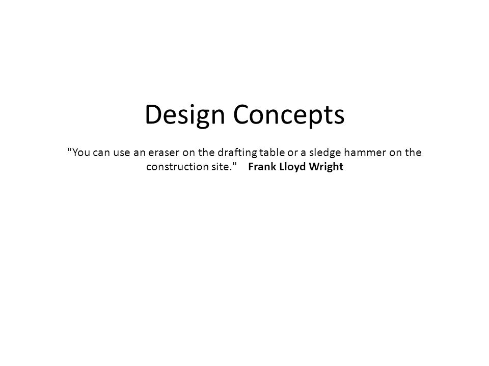 "Frank Lloyd Wright Design Philosophy design concepts ""you can use an eraser on the drafting table or a"