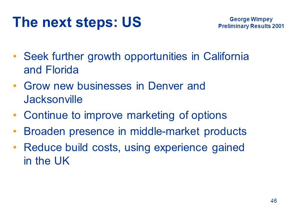 The next steps: USGeorge Wimpey. Preliminary Results 2001. Seek further growth opportunities in California and Florida.