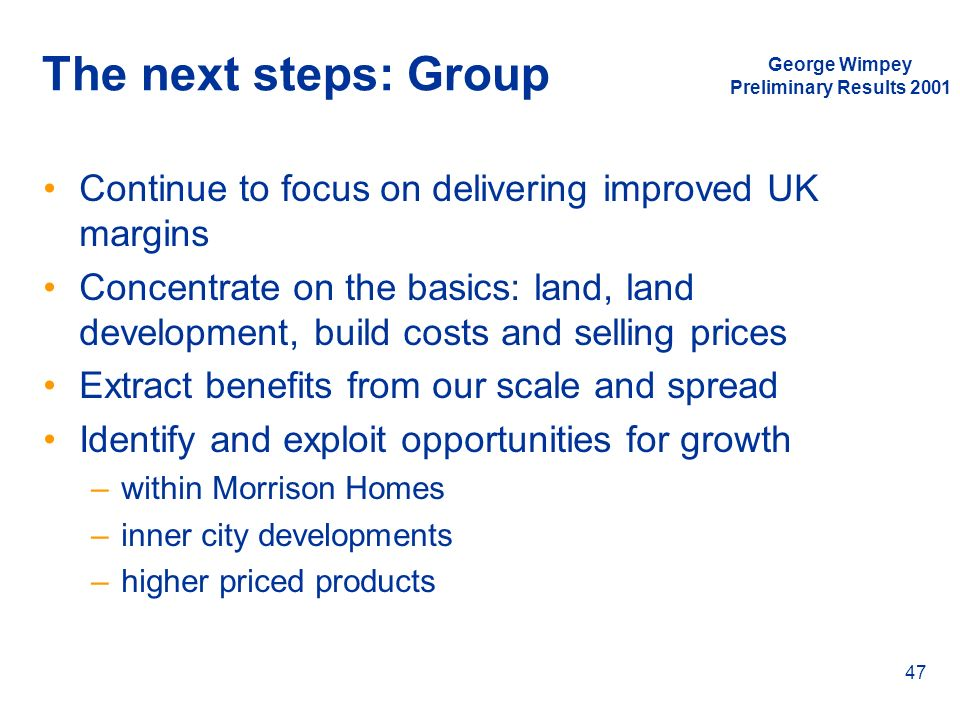 The next steps: GroupGeorge Wimpey. Preliminary Results 2001. Continue to focus on delivering improved UK margins.
