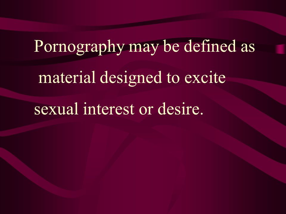 Pornography may be defined as