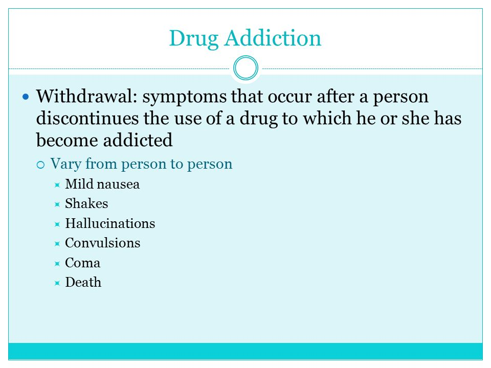 Drug Addiction Withdrawal: symptoms that occur after a person discontinues the use of a drug to which he or she has become addicted.