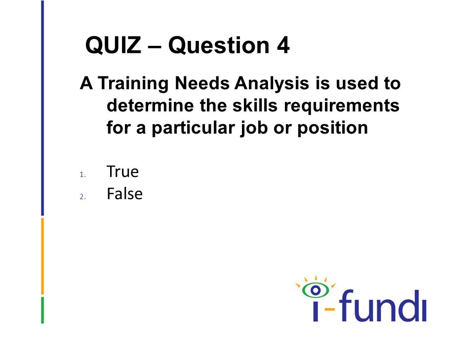 false needs analysis Overall purpose of training needs assessment and analysis a training analysis is conducted ultimately to identify what areas of knowledge or behaviors that training needs to accomplish with learners.