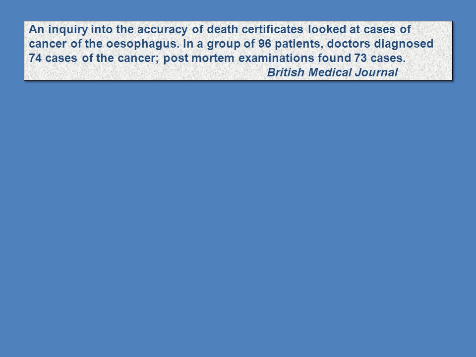 An inquiry into the accuracy of death certificates looked at cases of cancer of the oesophagus.