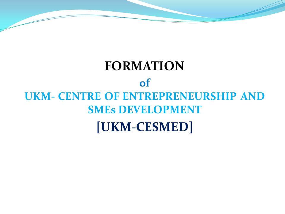 of UKM- CENTRE OF ENTREPRENEURSHIP AND SMEs DEVELOPMENT