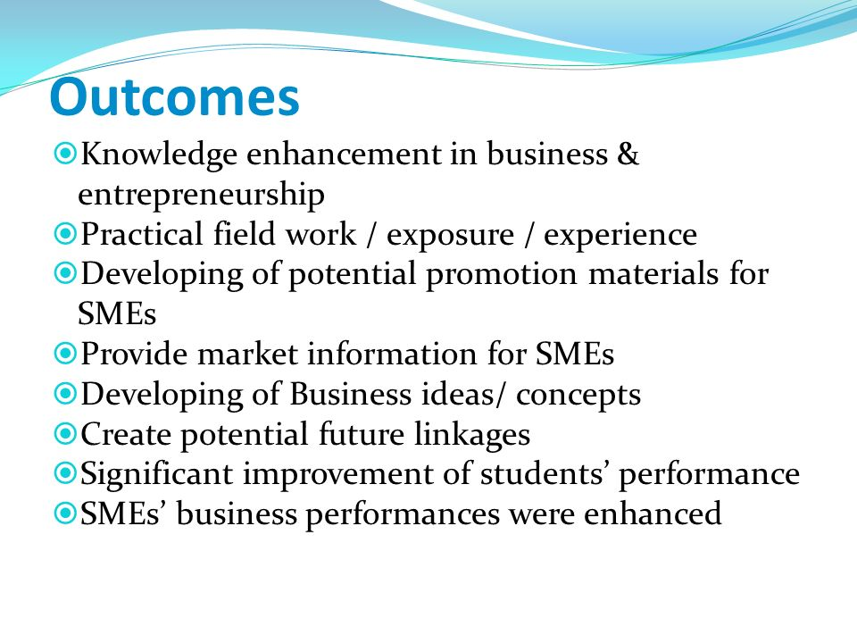 Outcomes Knowledge enhancement in business & entrepreneurship