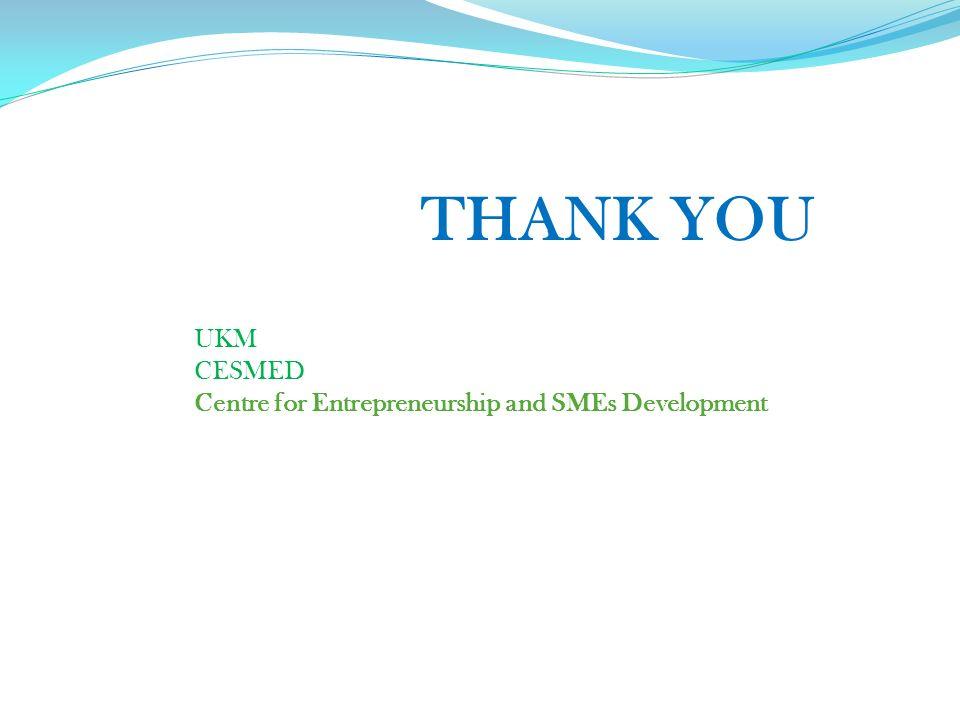 THANK YOU UKM CESMED Centre for Entrepreneurship and SMEs Development