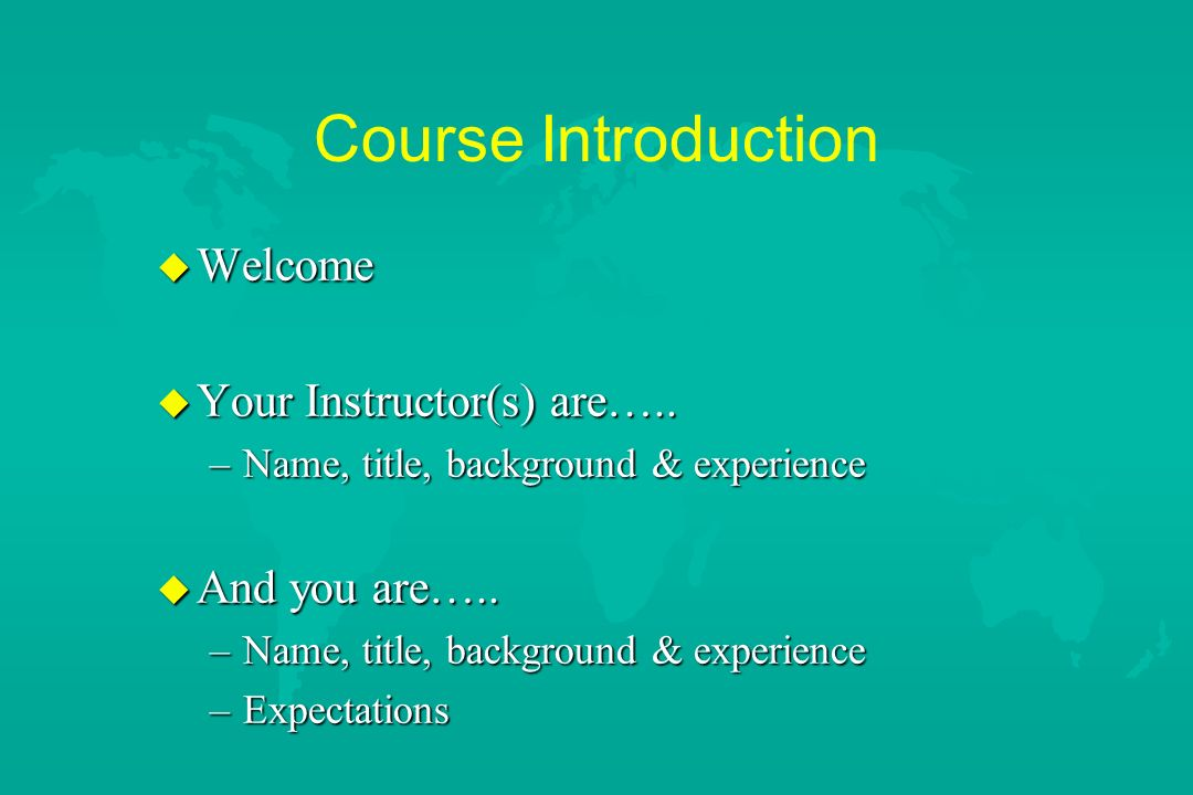 Course Introduction Welcome Your Instructor(s) are….. And you are…..