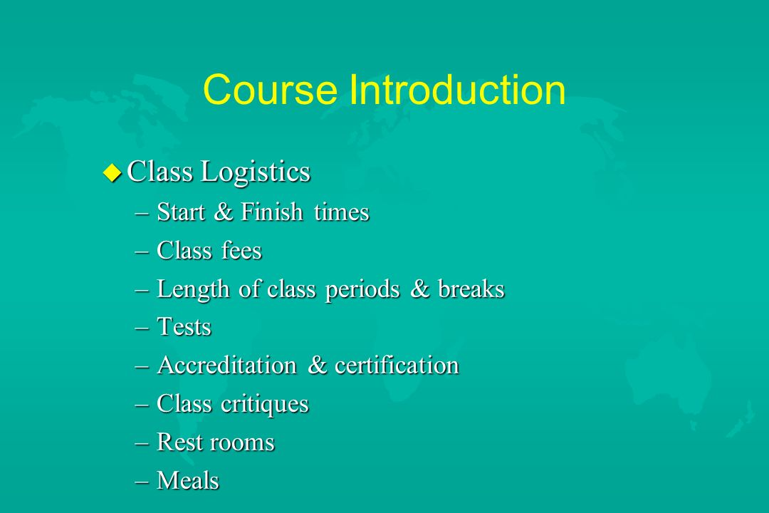 Course Introduction Class Logistics Start & Finish times Class fees