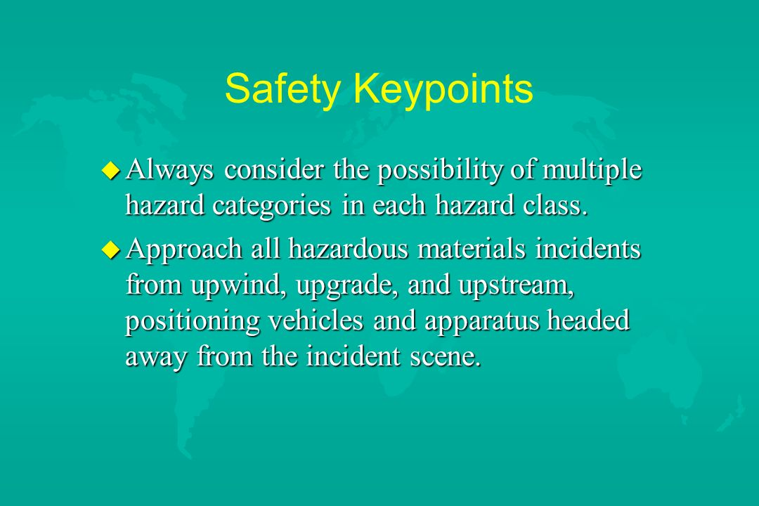 Safety Keypoints Always consider the possibility of multiple hazard categories in each hazard class.