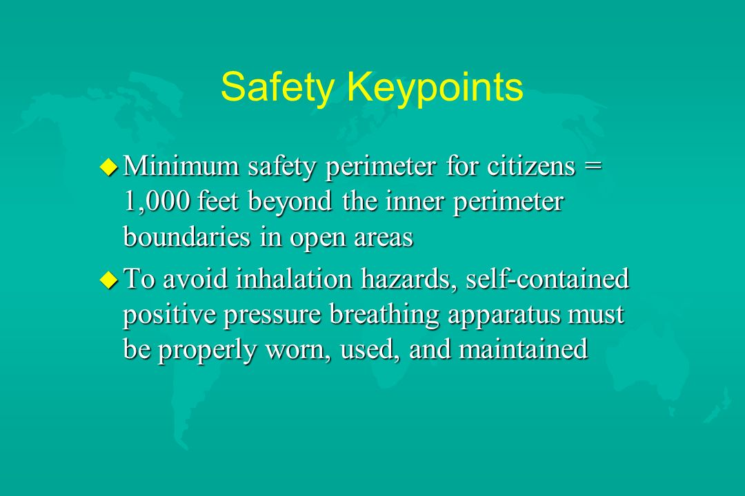 Safety Keypoints Minimum safety perimeter for citizens = 1,000 feet beyond the inner perimeter boundaries in open areas.