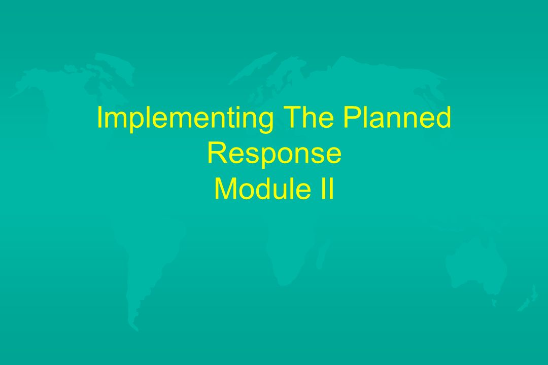 Implementing The Planned Response Module II