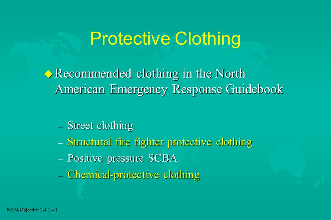 Protective Clothing Recommended clothing in the North American Emergency Response Guidebook. Street clothing.