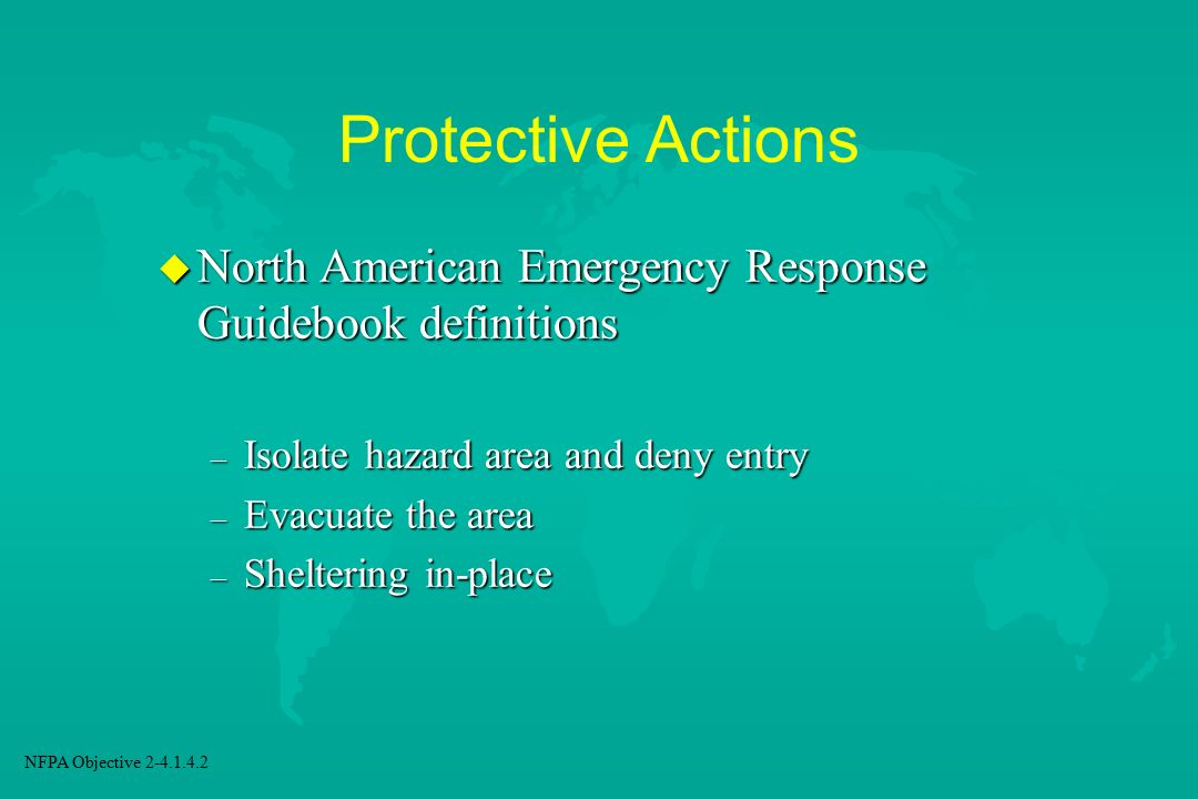 Protective Actions North American Emergency Response Guidebook definitions. Isolate hazard area and deny entry.