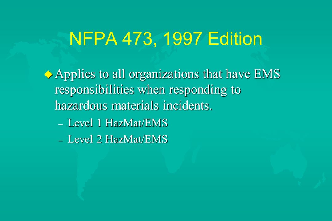 NFPA 473, 1997 Edition Applies to all organizations that have EMS responsibilities when responding to hazardous materials incidents.