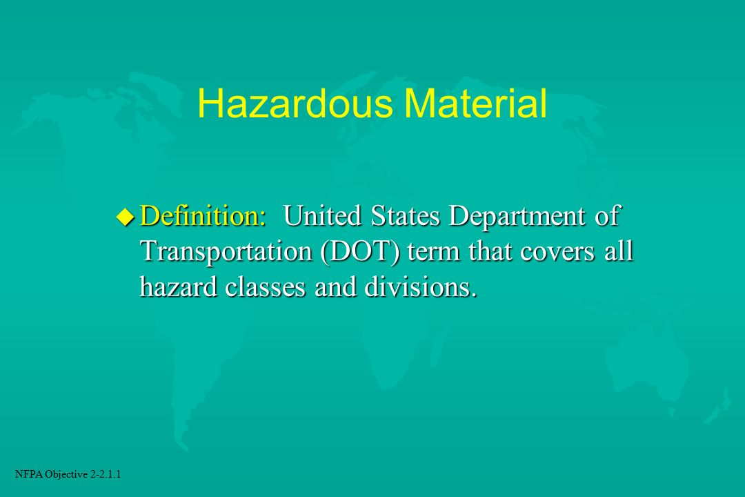 Hazardous Material Definition: United States Department of Transportation (DOT) term that covers all hazard classes and divisions.