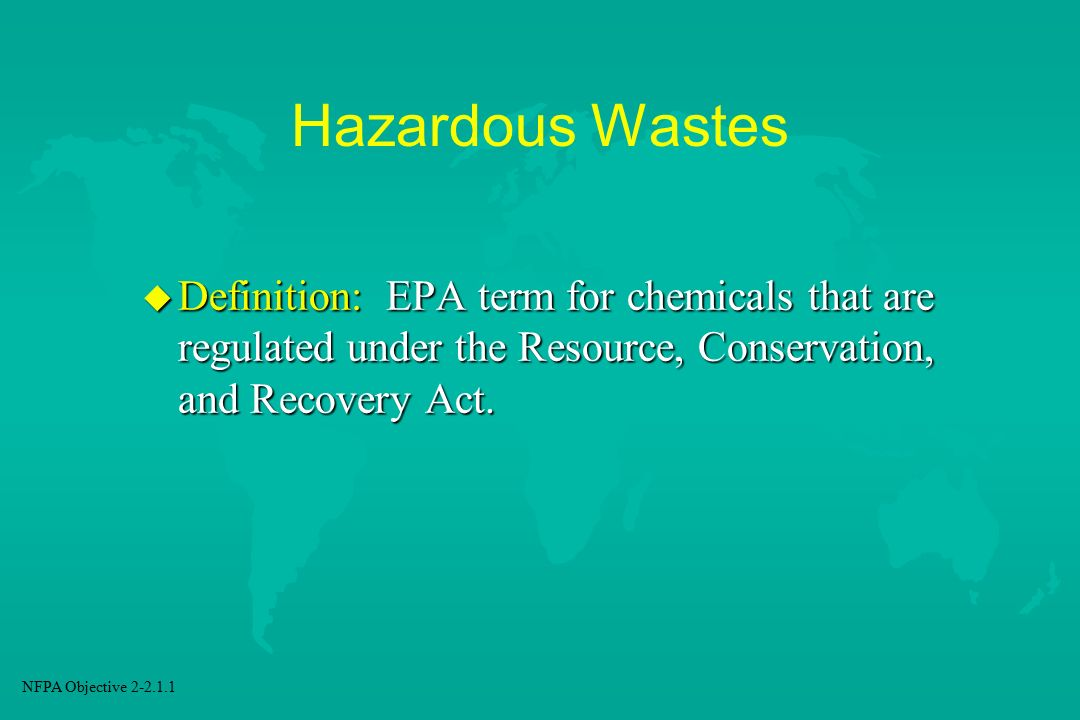 Hazardous Wastes Definition: EPA term for chemicals that are regulated under the Resource, Conservation, and Recovery Act.