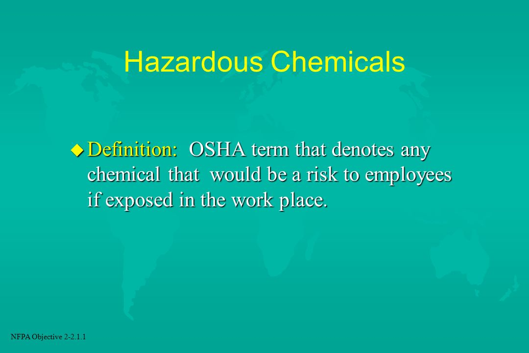Hazardous Chemicals Definition: OSHA term that denotes any chemical that would be a risk to employees if exposed in the work place.