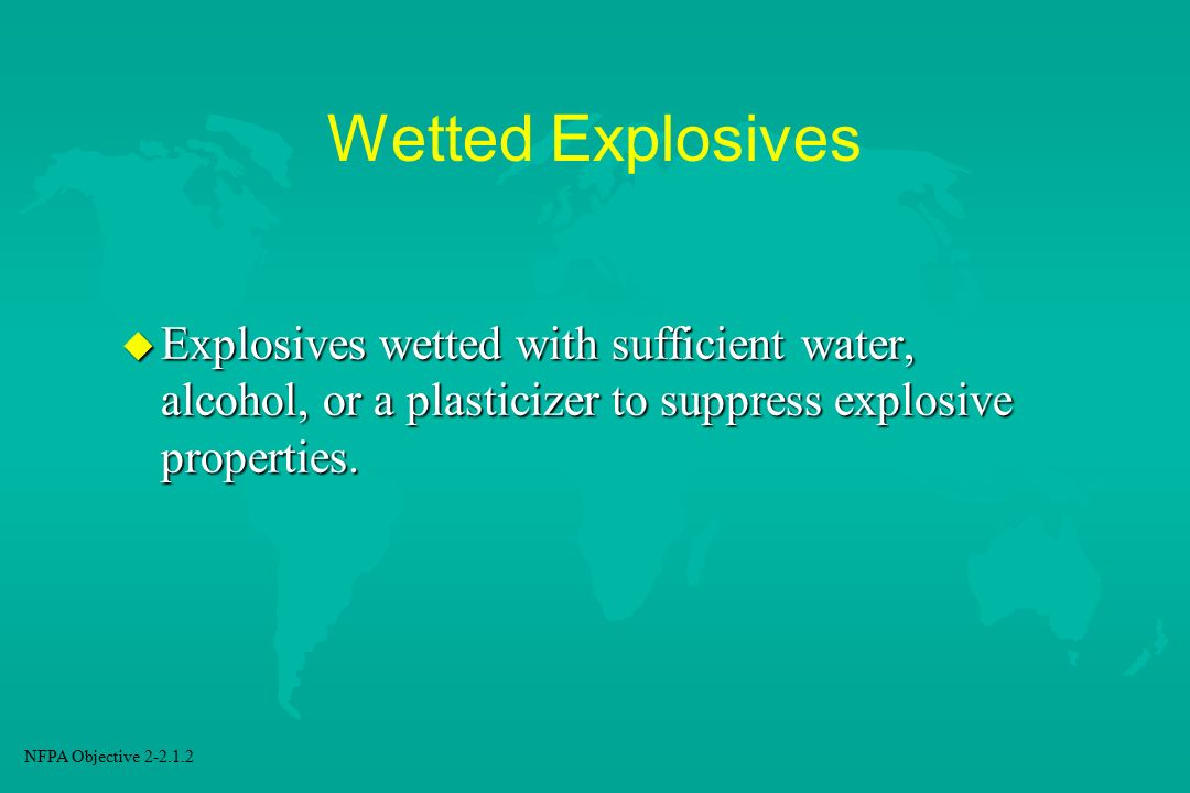 Wetted Explosives Explosives wetted with sufficient water, alcohol, or a plasticizer to suppress explosive properties.