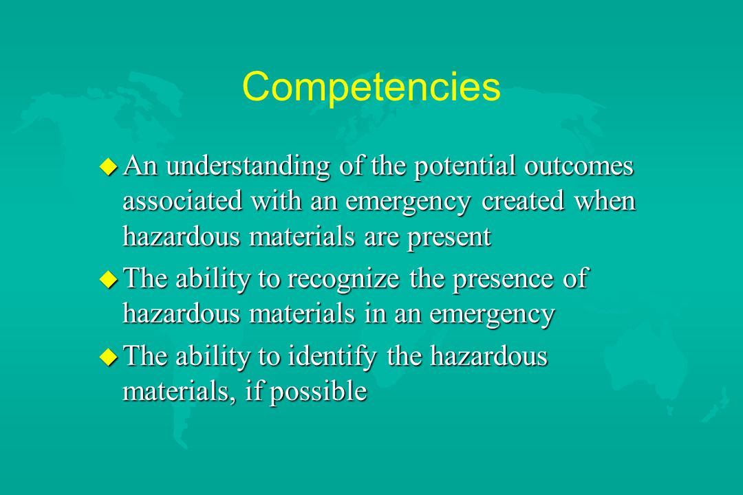 Competencies An understanding of the potential outcomes associated with an emergency created when hazardous materials are present.
