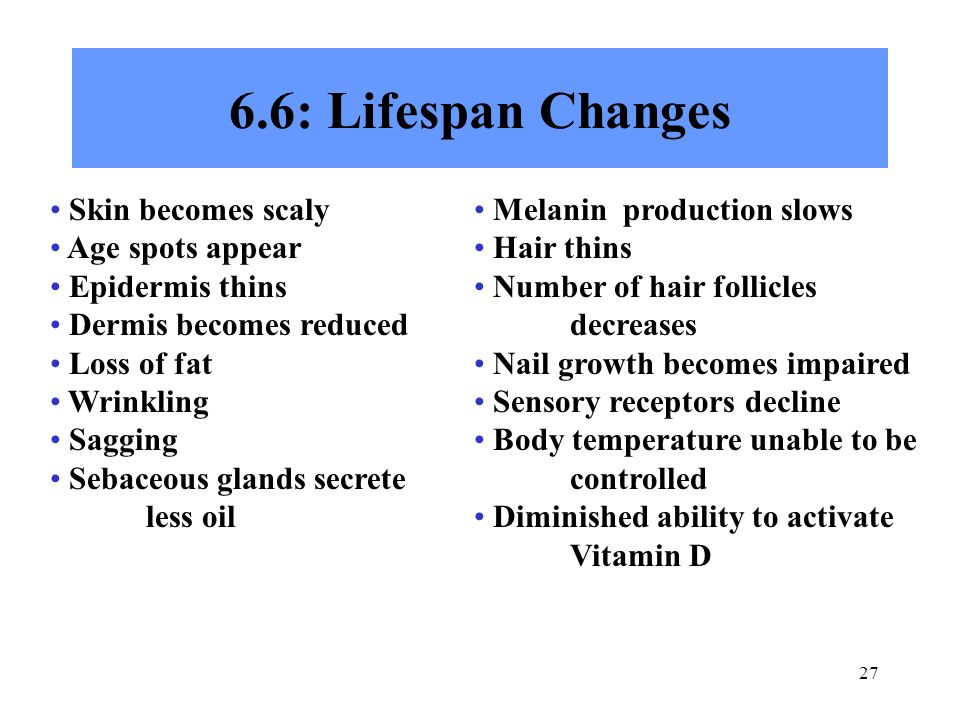 6.6: Lifespan Changes Skin becomes scaly Age spots appear