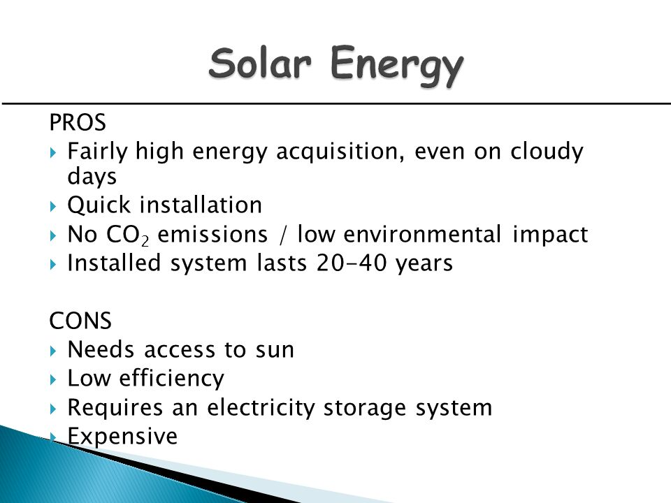 Solar Energy PROS Fairly high energy acquisition, even on cloudy days