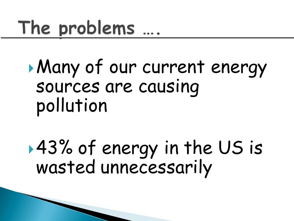 Many of our current energy sources are causing pollution