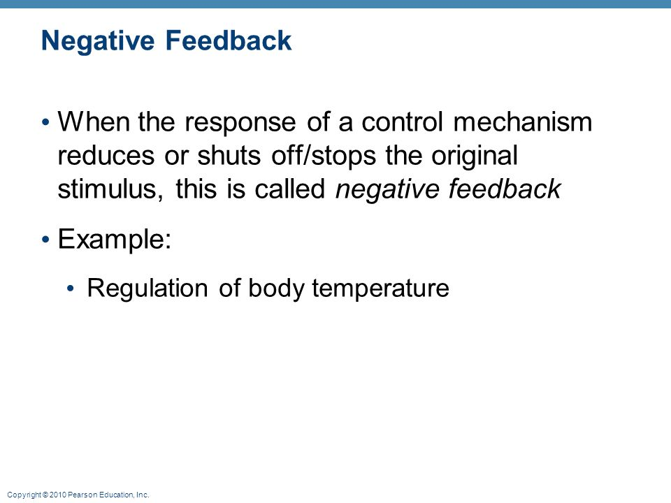 Negative Feedback When the response of a control mechanism reduces or shuts off/stops the original stimulus, this is called negative feedback.