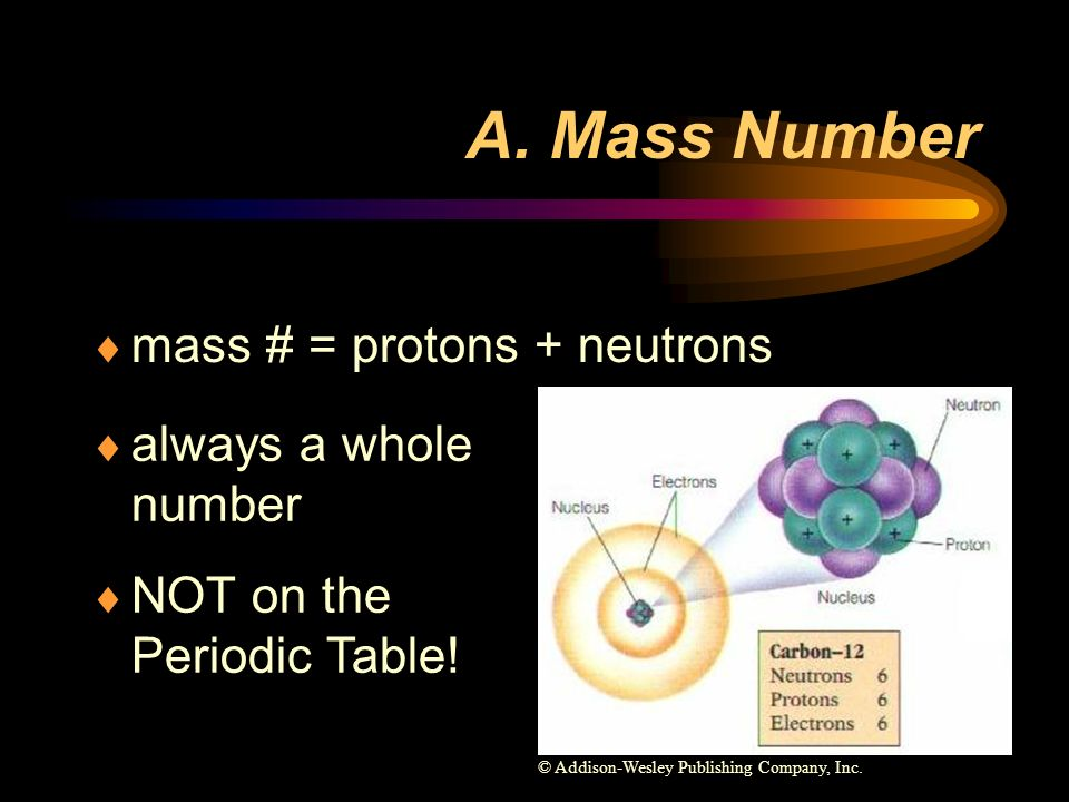 A. Mass Number mass # = protons + neutrons always a whole number