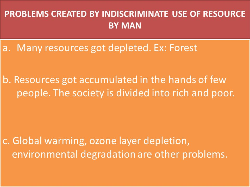 PROBLEMS CREATED BY INDISCRIMINATE USE OF RESOURCE BY MAN