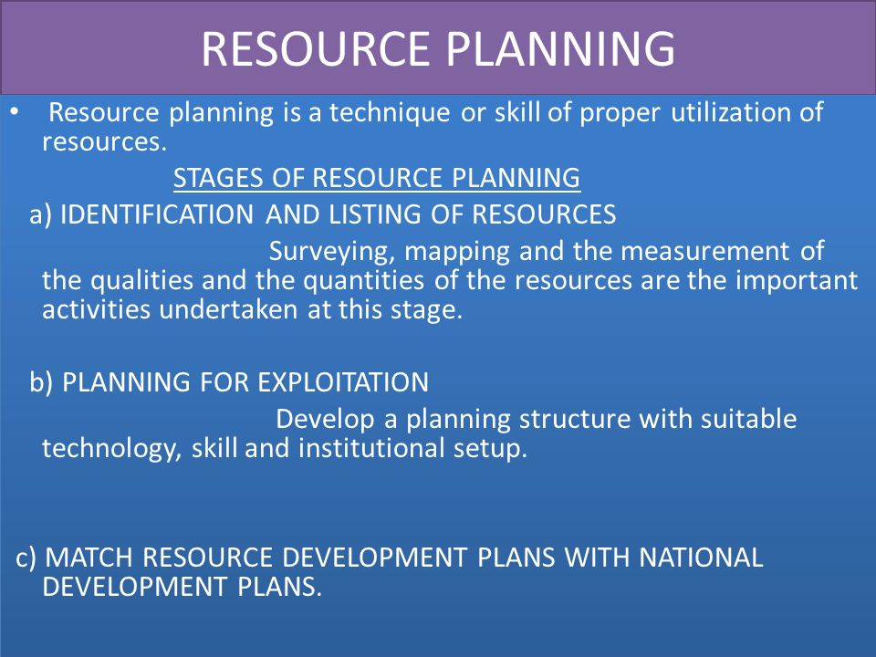 RESOURCE PLANNING Resource planning is a technique or skill of proper utilization of resources. STAGES OF RESOURCE PLANNING.