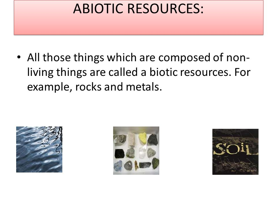 ABIOTIC RESOURCES: All those things which are composed of non-living things are called a biotic resources.
