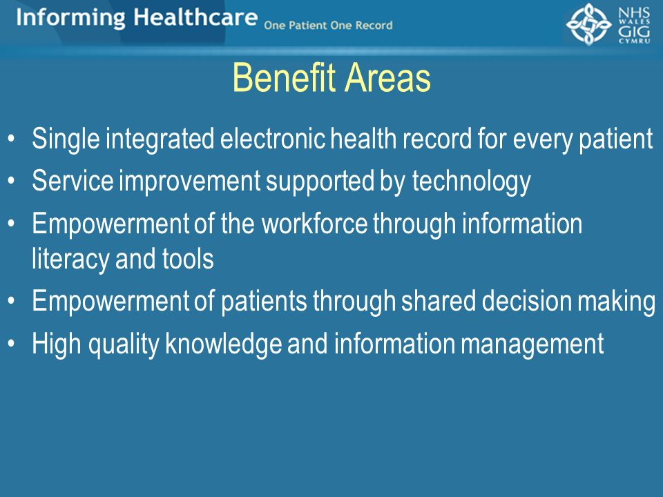Benefit Areas Single integrated electronic health record for every patient. Service improvement supported by technology.