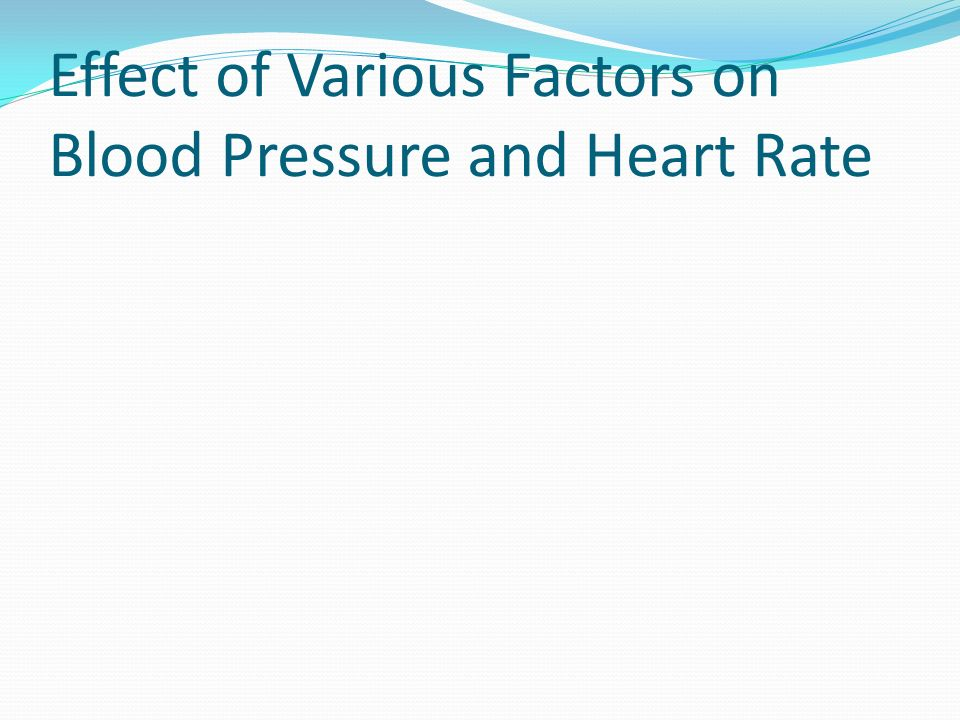 Effect of Various Factors on Blood Pressure and Heart Rate