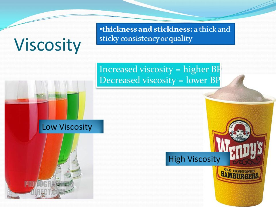 Viscosity Increased viscosity = higher BP