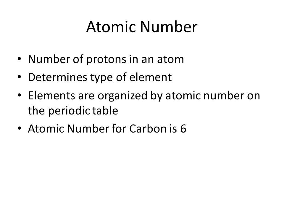 Atomic Number Number of protons in an atom Determines type of element