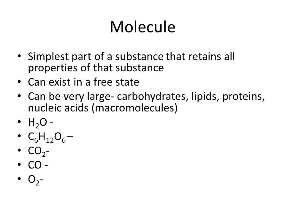 Molecule Simplest part of a substance that retains all properties of that substance. Can exist in a free state.