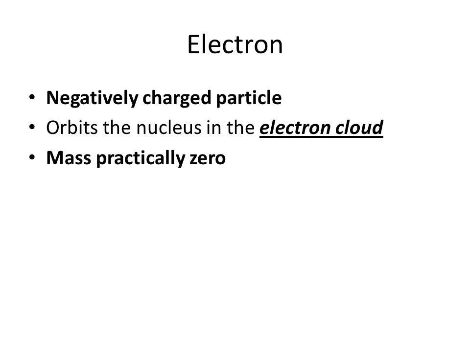 Electron Negatively charged particle