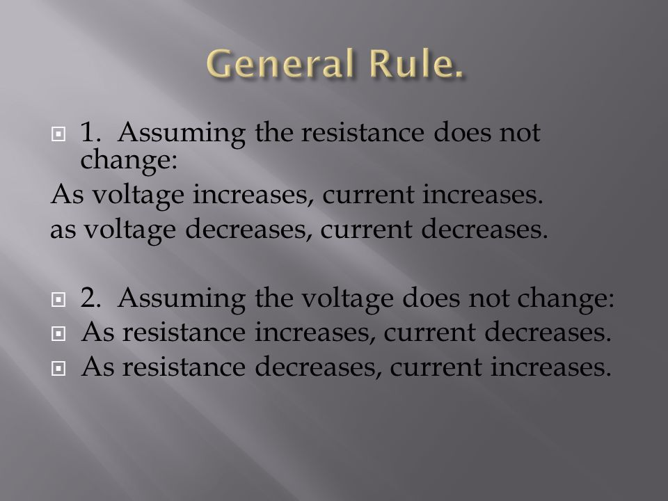 General Rule. 1. Assuming the resistance does not change: