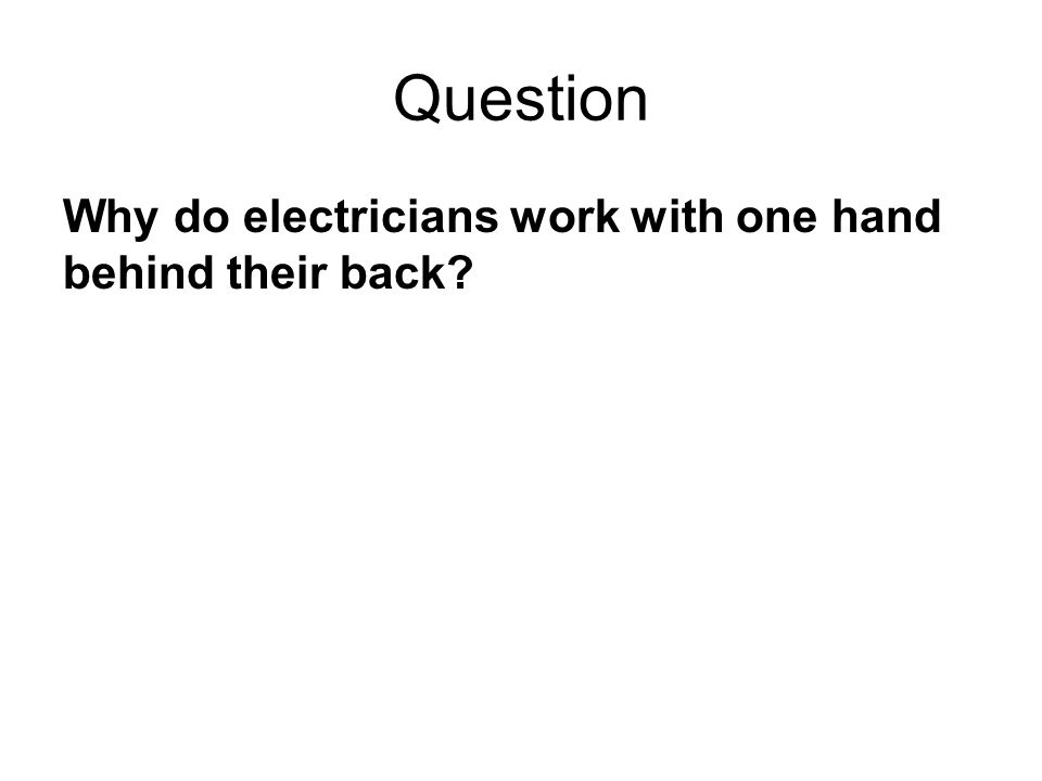 Question Why do electricians work with one hand behind their back